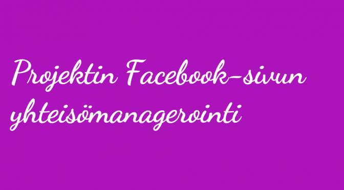 Projektin Facebook-sivun yhteisömanagerointi